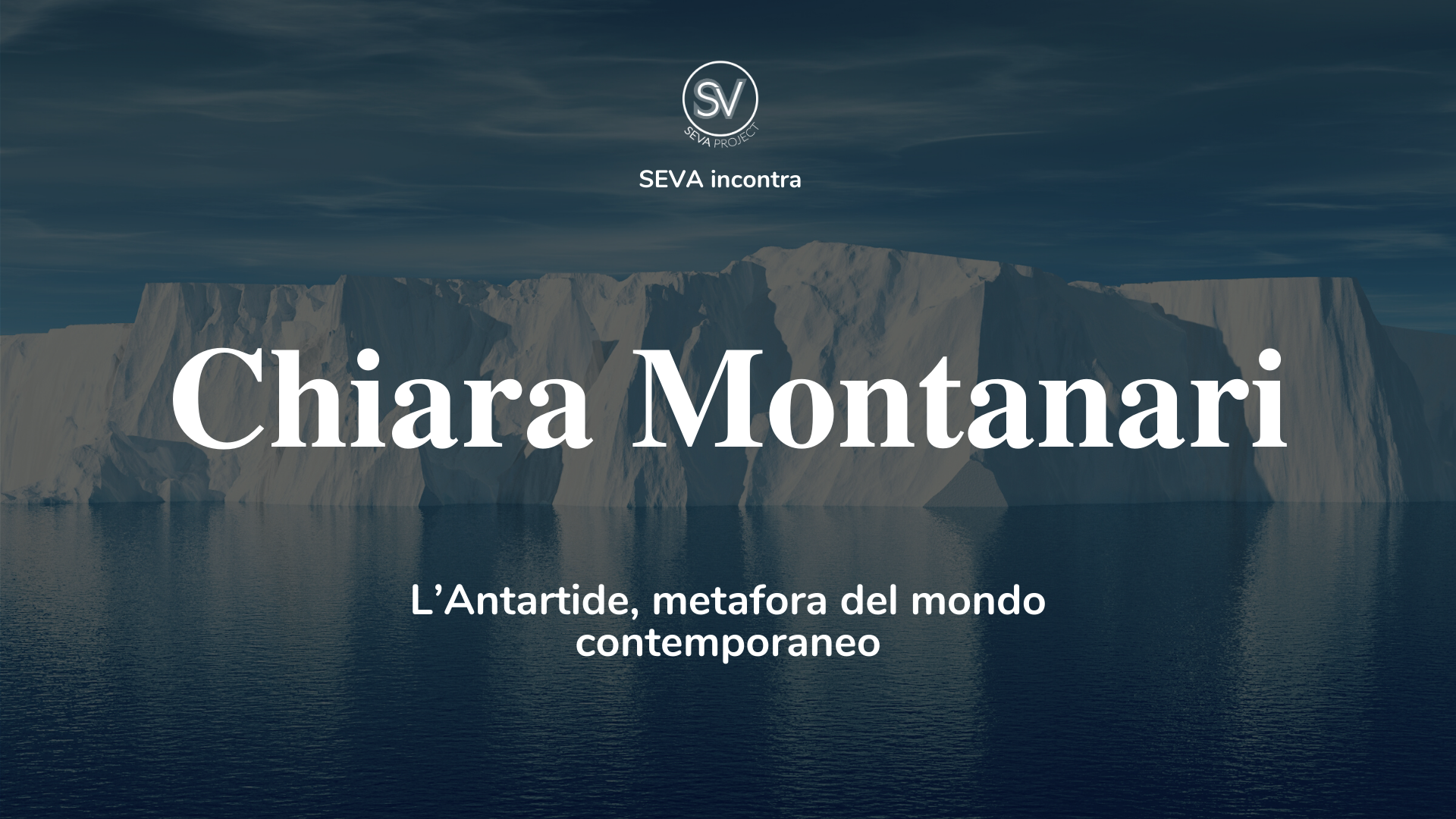 SEVA incontra Chiara Montanari: L'Antartide, metafora del mondo contemporaneo